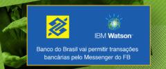 Banco do Brasil vai permitir transações bancárias pelo Messenger do FB