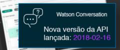 Watson Conversation tem nova versão da API: 2018-02-16