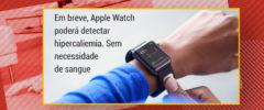 Em breve, Apple Watch poderá detectar hipercaliemia. Sem necessidade de sangue