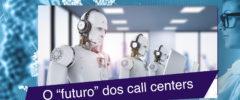 """O """"futuro"""" dos call centers com a inteligência artificial"""