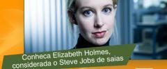 Conheça Elizabeth Holmes, considerada o Steve Jobs de saias