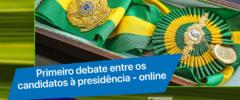 Primeiro debate entre os candidatos à presidência: tudo online
