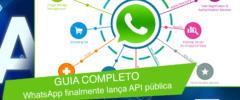 GUIA COMPLETO – WhatsApp finalmente lança API pública